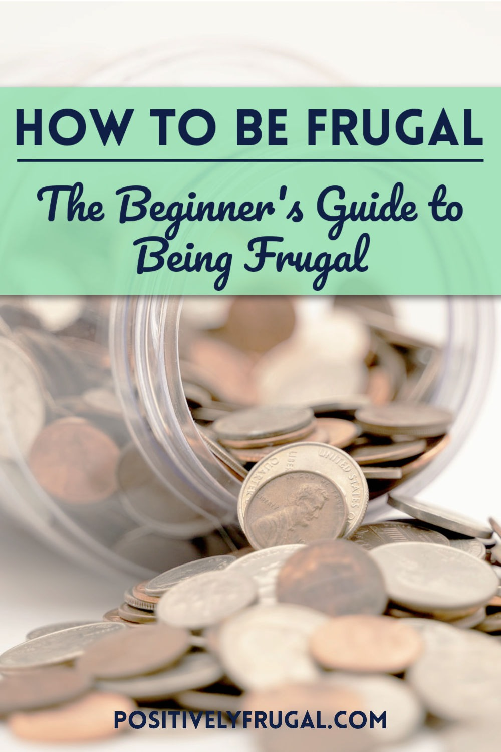 Beginner's Guide for How To Be Frugal by PositivelyFrugal.com