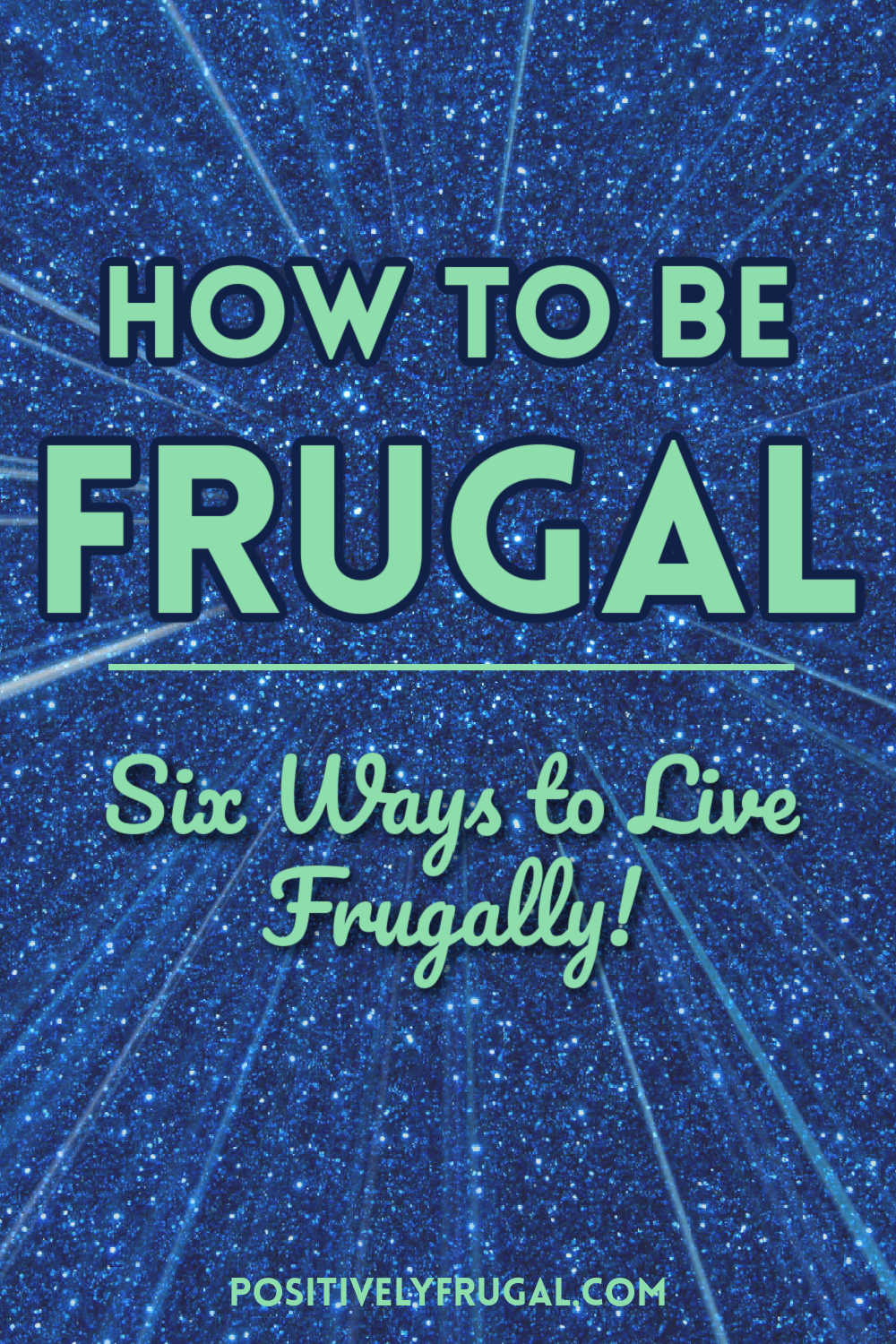 How To Be Frugal in 6 Steps by PositivelyFrugal.com