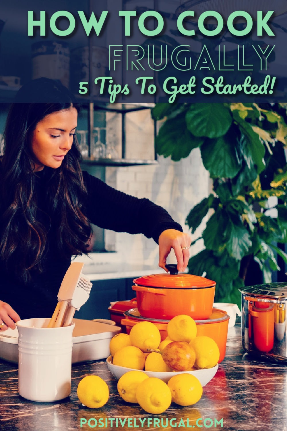 How To Cook Frugally 5 Tips for Frugal Cooking by PositivelyFrugal.com