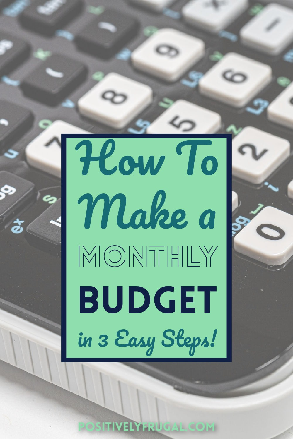 How To Make a Monthly Budget in 3 Steps by PositivelyFrugal.com