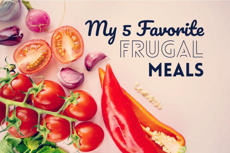 My 5 Favorite Frugal Meals