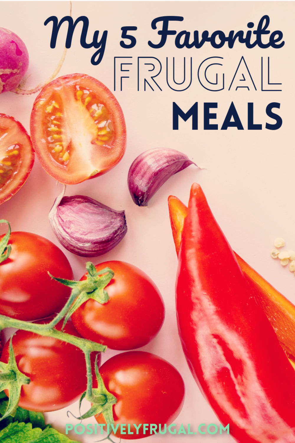 My Five Favorite Frugal Meals by PositivelyFrugal.com