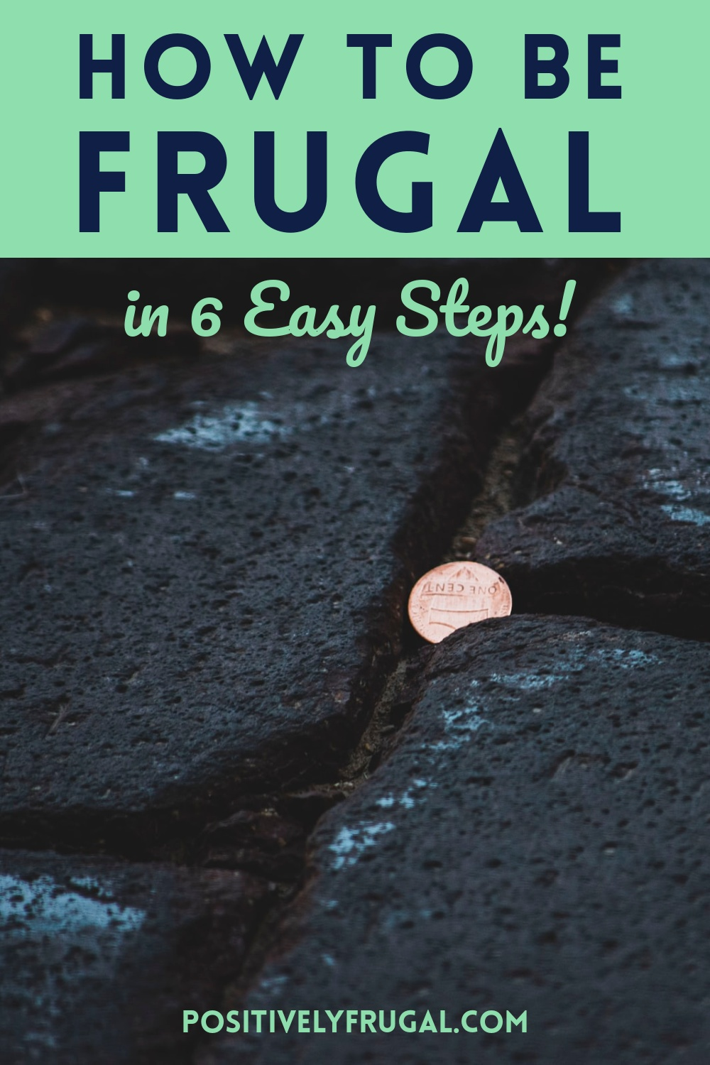 Six Steps to Being Frugal by PositivelyFrugal.com