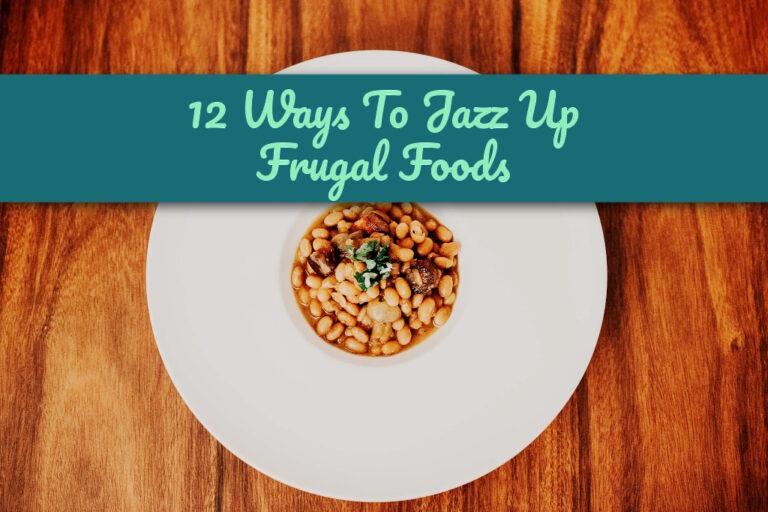 12 Ways to Jazz Up Frugal Foods