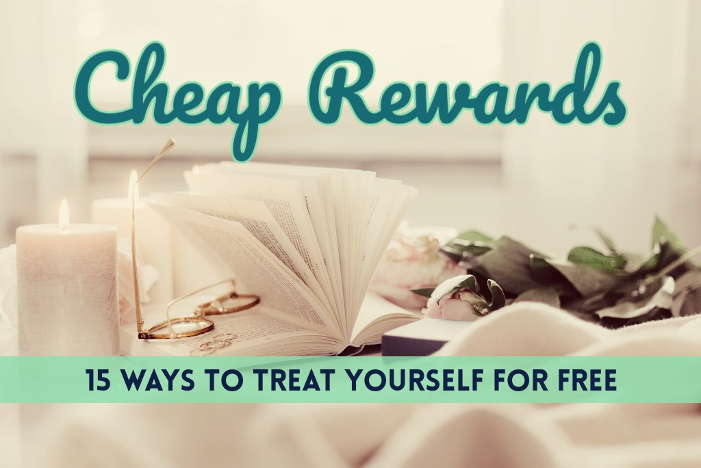 Cheap Rewards: 15 Ways To Treat Yourself for FREE