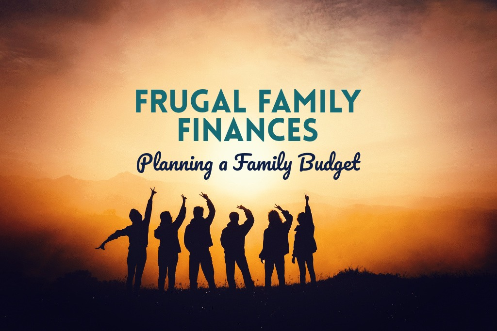 Frugal Family Finances: Planning a Family Budget
