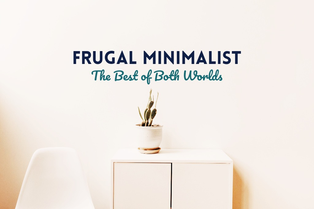 Frugal Minimalist The Best of Both Worlds by PositivelyFrugal.com