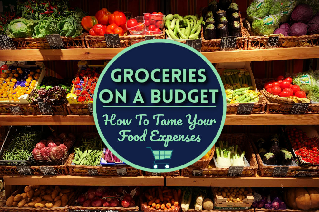 You are currently viewing Groceries On a Budget: How To Tame Your Food Expenses