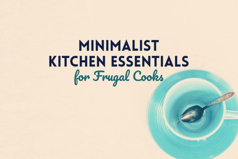 Minimalist Kitchen Essentials for Frugal Cooks
