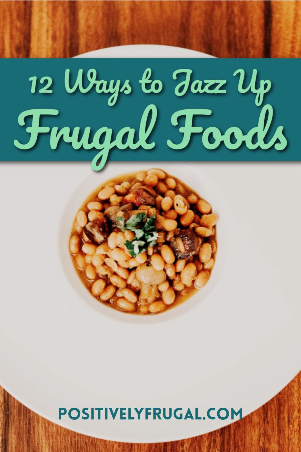 Ways to Jazz Up Frugal Foods by PositivelyFrugal.com