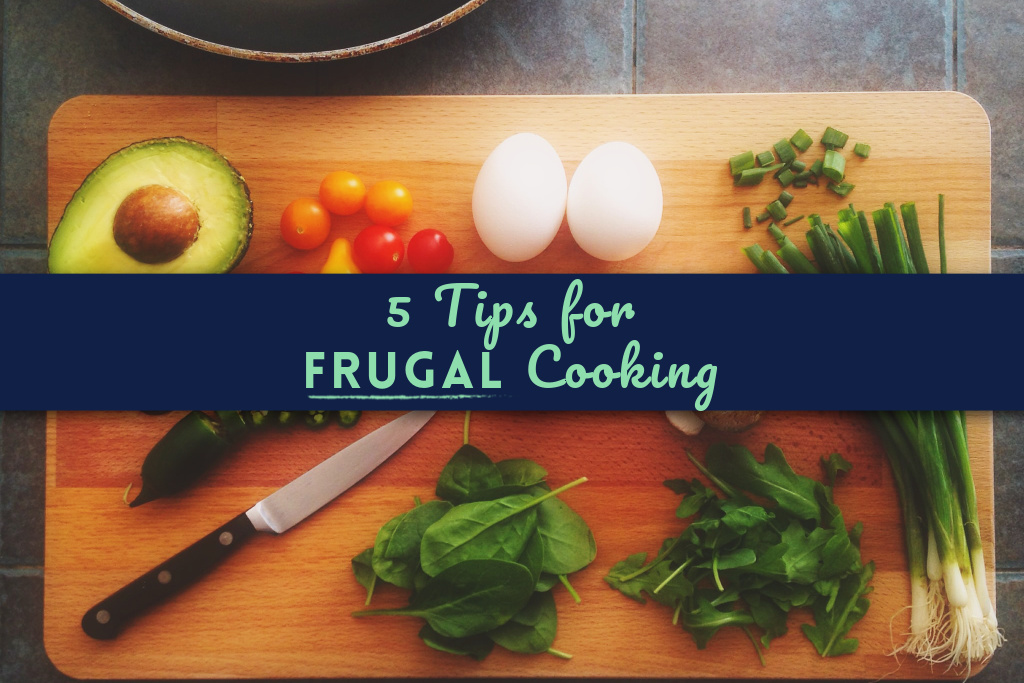 You are currently viewing 5 Top Tips for Frugal Cooking
