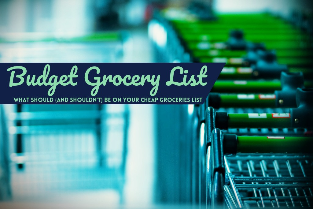 Budget Grocery List: What Should (and Shouldn't) Be on Your Cheap Groceries List