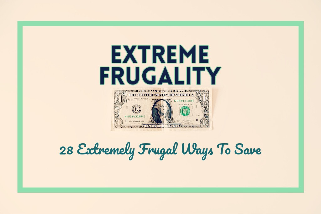 Extreme Frugality: 28 Extremely Frugal Ways To Save