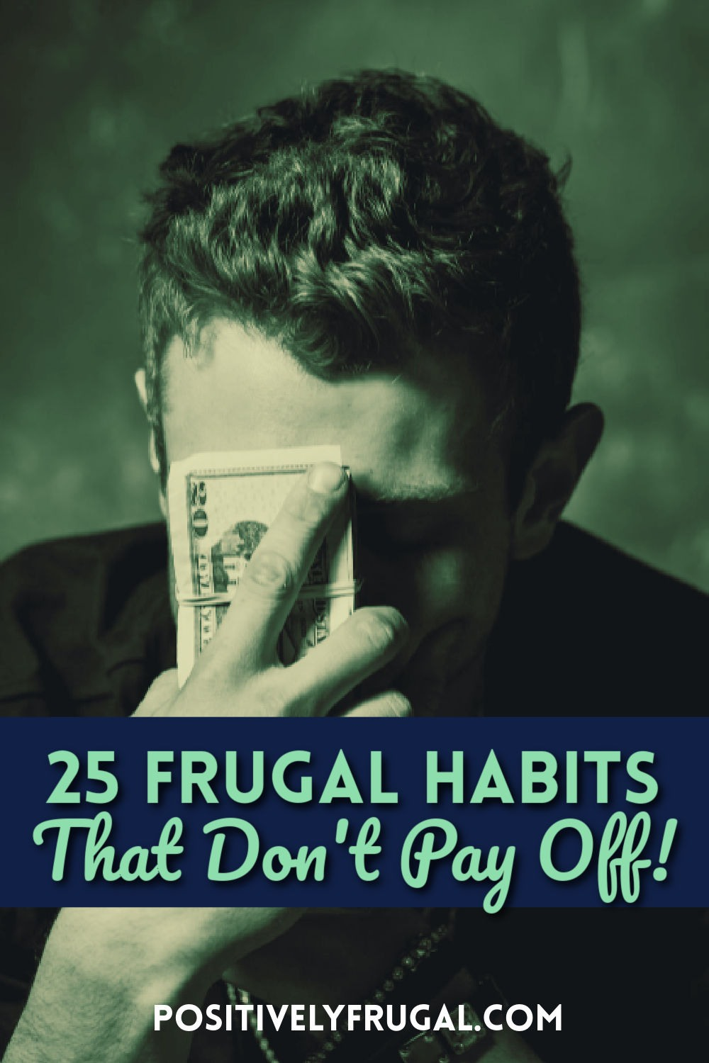 25 Frugal Habits that Don't Pay Off by PositivelyFrugal.com