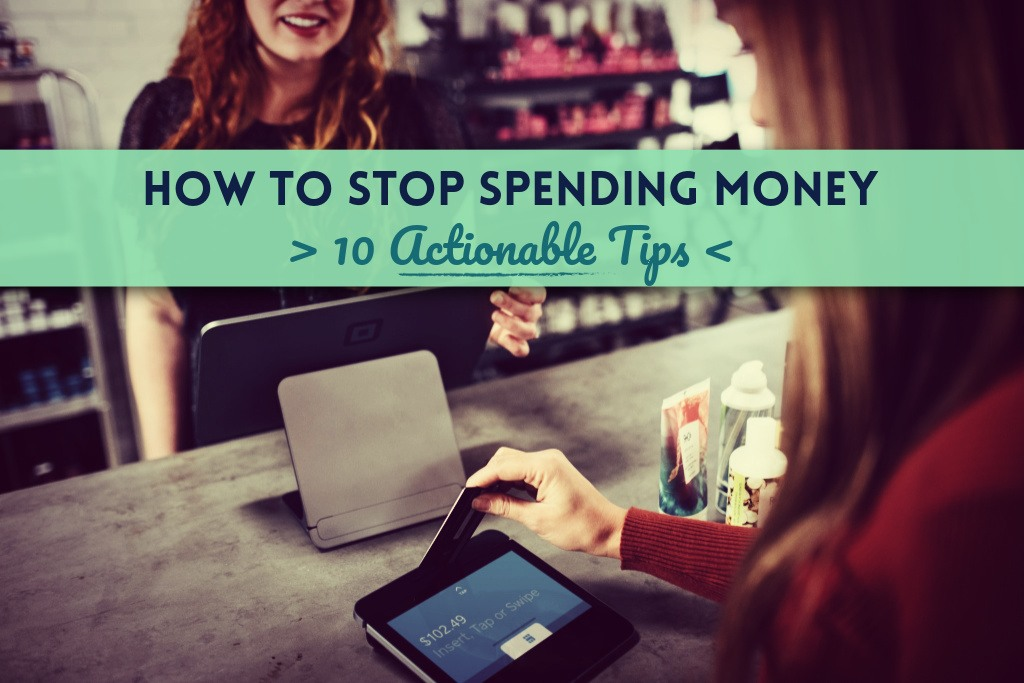 How To Stop Spending Money 10 Actionable Tips by PositivelyFrugal.com