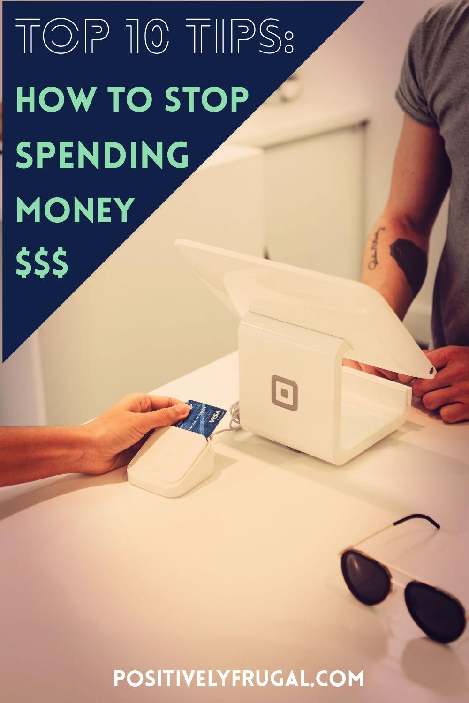 Top Ten Tips How To Stop Spending Money by PositivelyFrugal.com