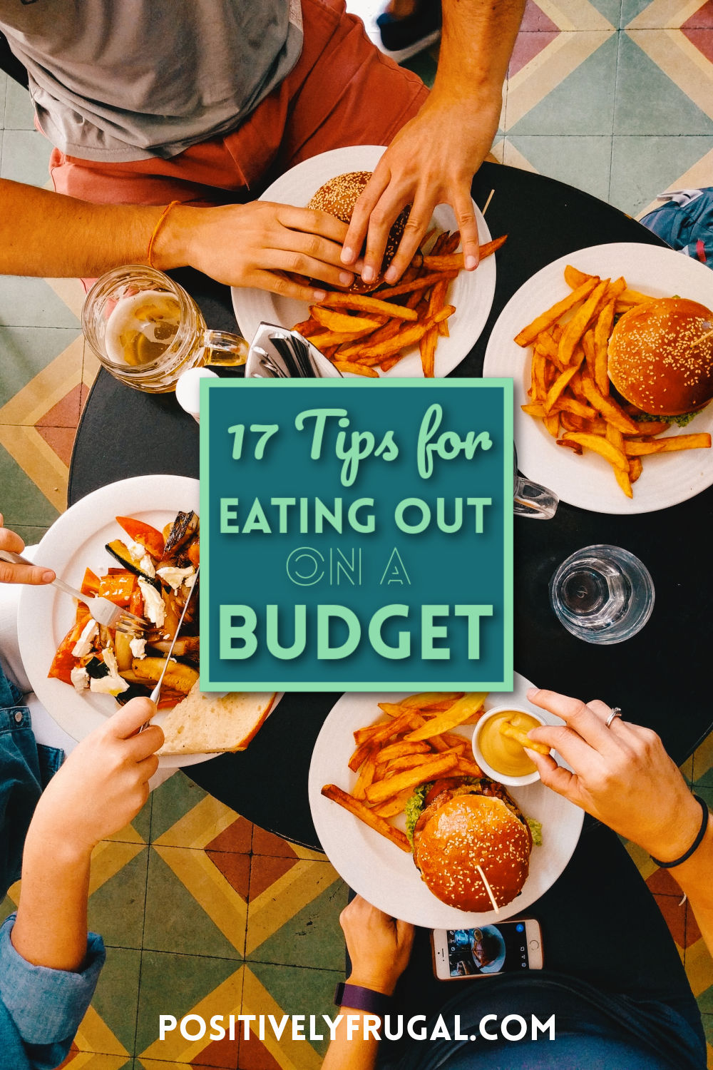 17 Tips for Eating Out on a Budget by PositivelyFrugal.com