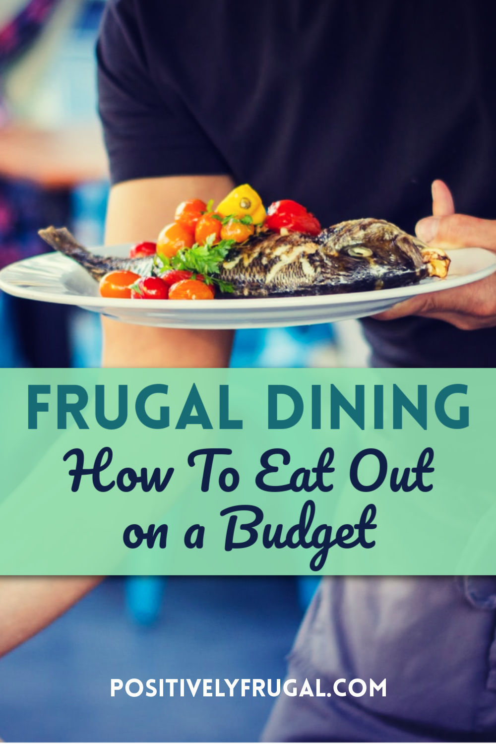 How to Eat Out on a Budget by PositivelyFrugal.com